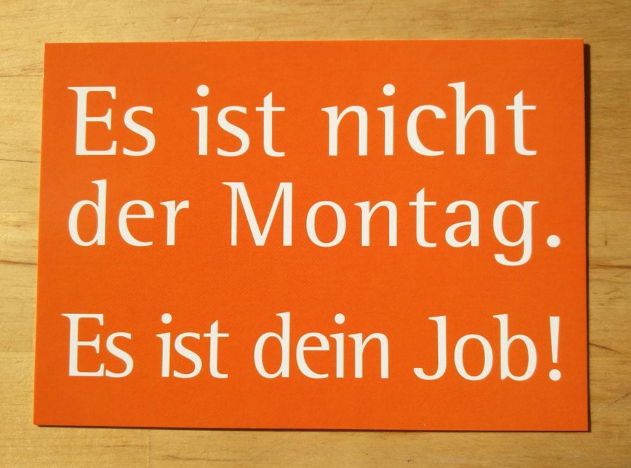 Es ist nicht der Montag. Es ist dein Job!